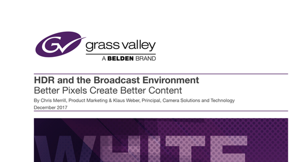 HDR and the Broadcast Environment: Better Pixels Create Better Content Whitepaper GVB-1-0661B-EN-WP